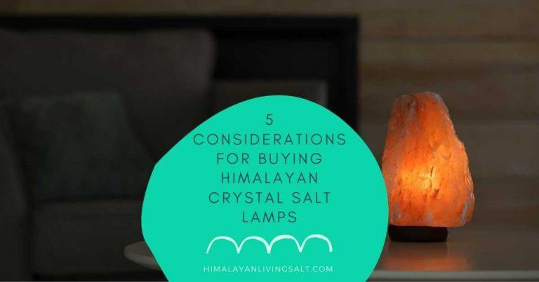 5 Considerations For Buying Himalayan Crystal Salt Lamps