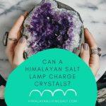 Can A Himalayan Salt Lamp Charge Crystals_