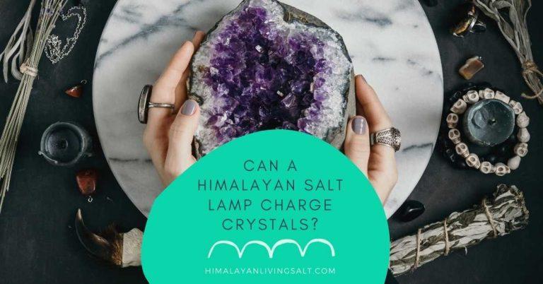 Can A Himalayan Salt Lamp Charge Crystals?