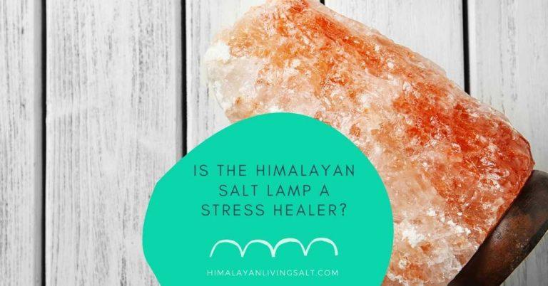 Is The Himalayan Salt Lamp A Stress Healer?