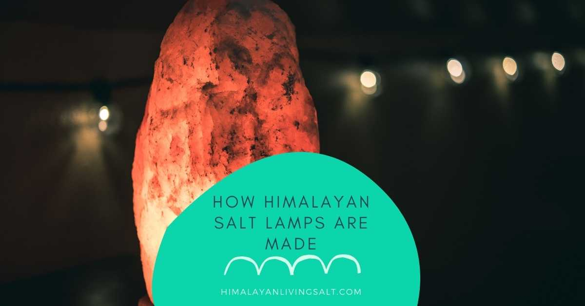 How Himalayan Salt Lamps Are Made