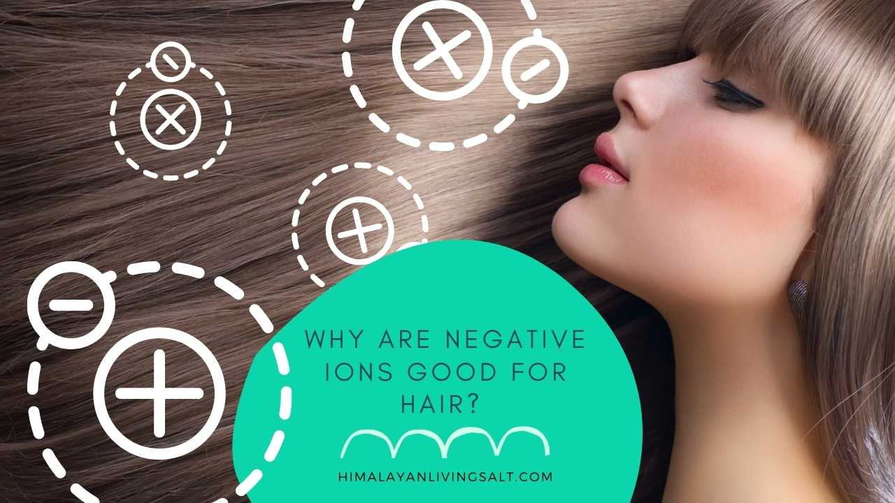 Why Are Negative Ions Good For Hair?