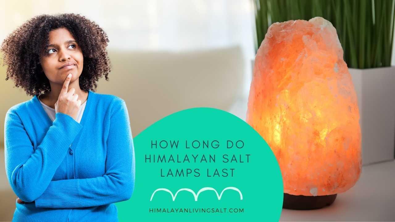 How Long Do Himalayan Salt Lamps Last?